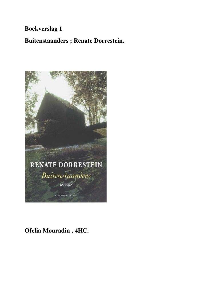 Boekverslag 1 <br />Buitenstaanders ; Renate Dorrestein.<br />146052540<br />Ofelia Mouradin , 4HC.<br />Algemene Gegevens...