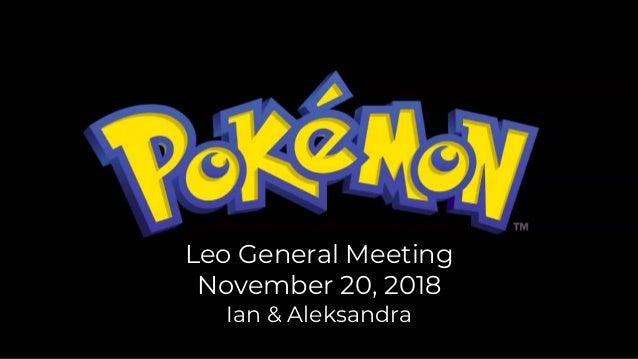 Leo General Meeting November 20, 2018 Ian & Aleksandra