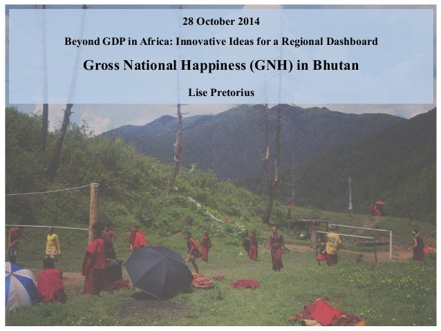 gross national happiness in bhutan In his speech, the king said that television was a critical step to the modernisation of bhutan as well as a major contributor to the country's gross national happiness, but warned that the misuse of television could erode traditional bhutanese values.