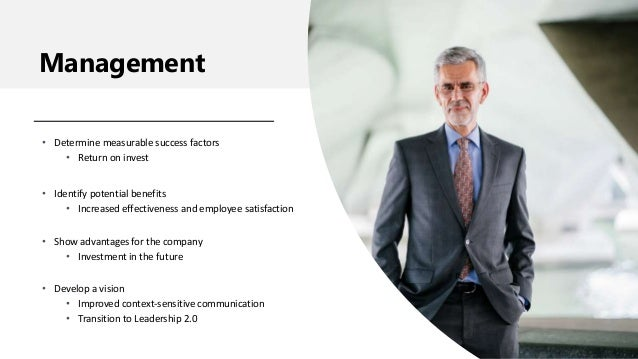 Management • Determine measurable success factors • Return on invest • Identify potential benefits • Increased effectivene...