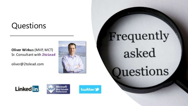 Questions Oliver Wirkus (MVP, MCT) Sr. Consultant with 2toLead oliver@2tolead.com