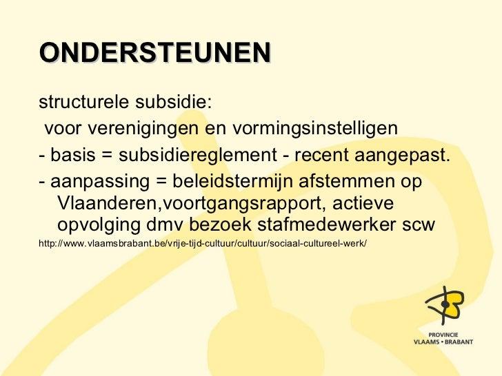 ONDERSTEUNEN <ul><li>structurele subsidie: </li></ul><ul><li>voor verenigingen en vormingsinstelligen </li></ul><ul><li>- ...