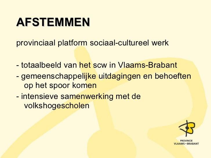 AFSTEMMEN <ul><li>provinciaal platform sociaal-cultureel werk </li></ul><ul><li>- totaalbeeld van het scw in Vlaams-Braban...