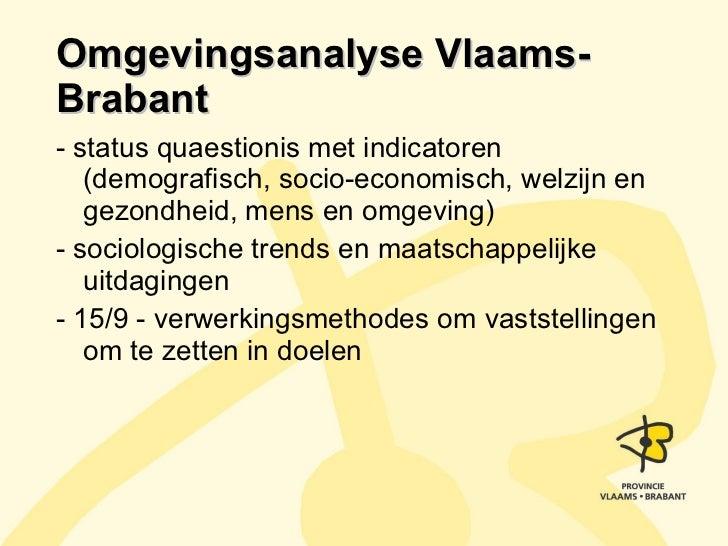 Omgevingsanalyse Vlaams-Brabant <ul><li>- status quaestionis met indicatoren (demografisch, socio-economisch, welzijn en g...
