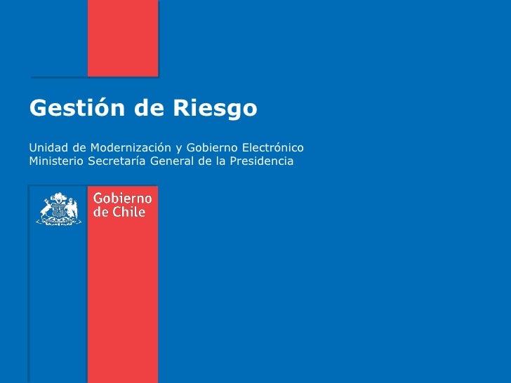 Gestión de RiesgoUnidad de Modernización y Gobierno ElectrónicoMinisterio Secretaría General de la Presidencia