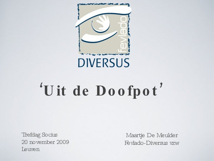 ' Uit de Doofpot' <ul><ul><ul><ul><li>Trefdag Socius </li></ul></ul></ul></ul><ul><li>20 november 2009  </li></ul><ul><li>...