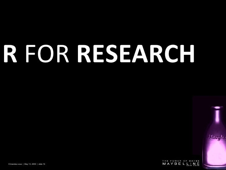 R  FOR  RESEARCH © brandez-vous  |  May 13, 2009  |  slide