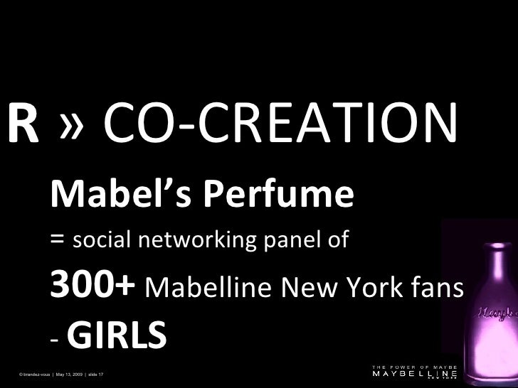 R   »  CO-CREATION © brandez-vous  |  May 13, 2009  |  slide  Mabel's Perfume =  social networking panel of 300+  Mabellin...