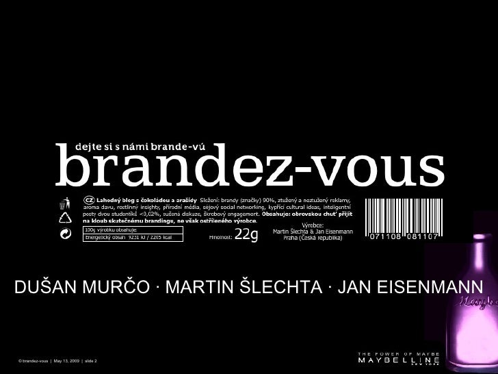 © brandez-vous  |  May 13, 2009  |  slide  DUŠAN MURČO  · MARTIN ŠLECHTA   · JAN EISENMANN