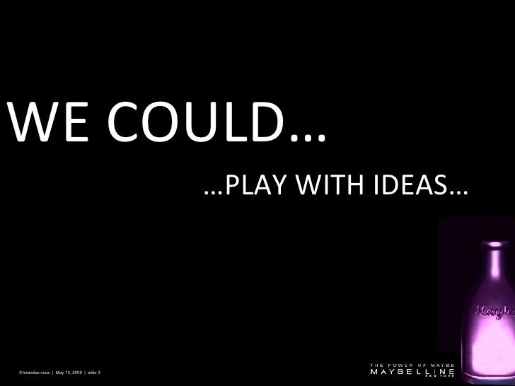 WE COULD… © brandez-vous  |  May 13, 2009  |  slide  … PLAY WITH IDEAS…