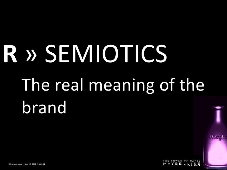 R   »  SEMIOTICS © brandez-vous  |  May 13, 2009  |  slide  The real meaning of the brand