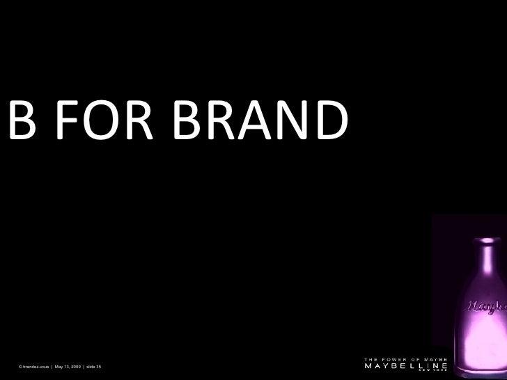 B FOR BRAND © brandez-vous  |  May 13, 2009  |  slide