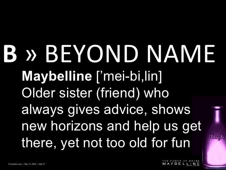B  » BEYOND NAME © brandez-vous  |  May 13, 2009  |  slide  Maybelline  ['mei-bi,lin] Older sister (friend) who always giv...