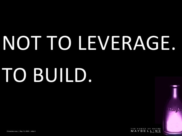 NOT TO LEVERAGE . T O BUILD . © brandez-vous  |  May 13, 2009  |  slide