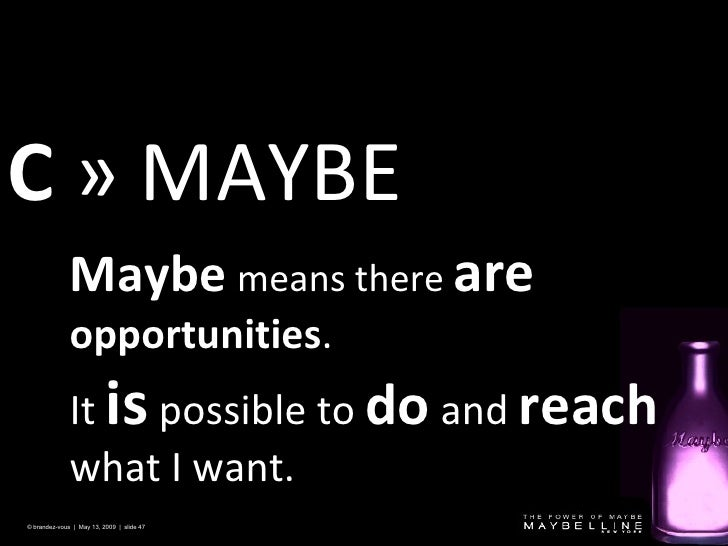 C   » MAYBE © brandez-vous  |  May 13, 2009  |  slide  Maybe   means there  are   opportunities . It  is  possible to  do ...