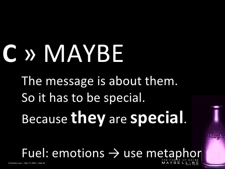 C   » MAYBE © brandez-vous  |  May 13, 2009  |  slide  The message is about them.  So it has to be special. Because  they ...