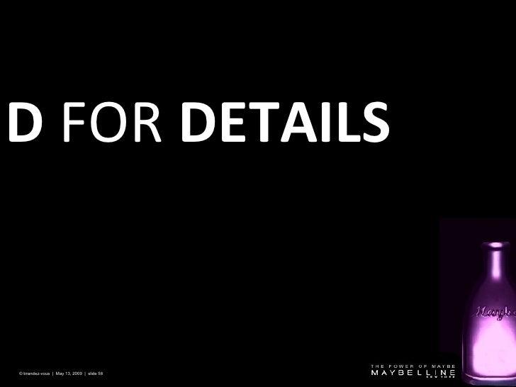 D   FOR  DETAILS © brandez-vous  |  May 13, 2009  |  slide
