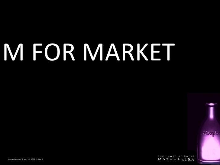 M FOR MARKET  © brandez-vous  |  May 13, 2009  |  slide