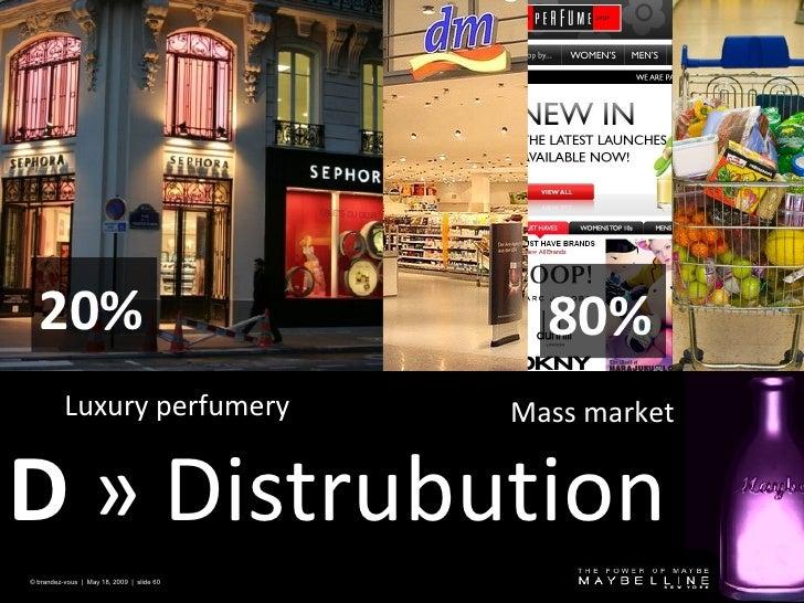 © brandez-vous  |  Jun 10, 2009   |  slide  D  » Distrubution Luxury perfumery Mass market 20 % 80 %