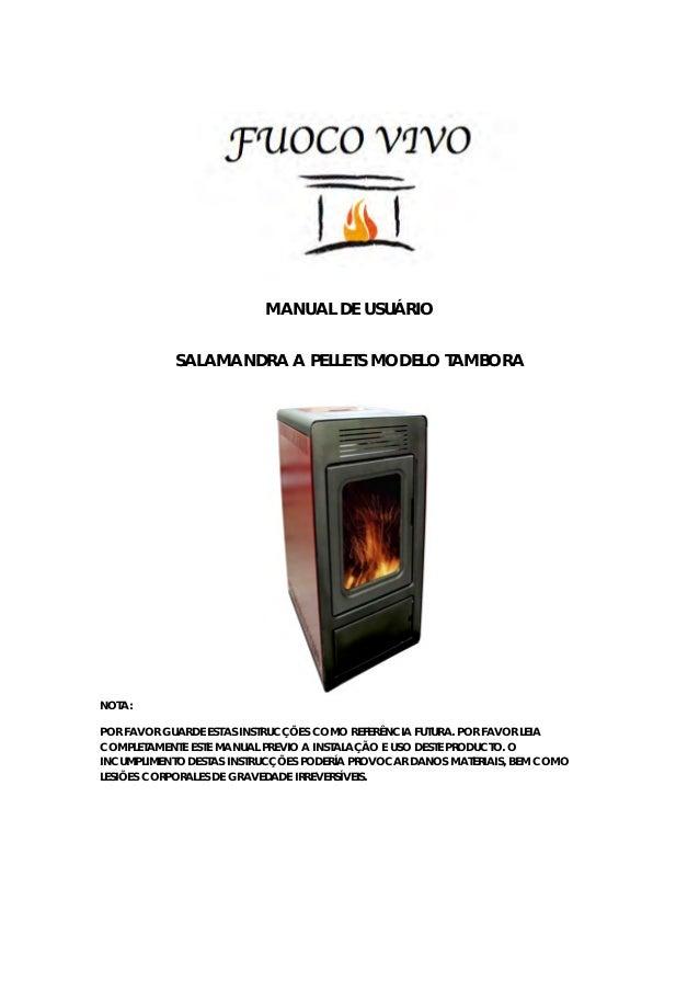 MANUAL DE USUÁRIO SALAMANDRA A PELLETS MODELO TAMBORA NOTA: POR FAVOR GUARDE ESTAS INSTRUCÇÕES COMO REFERÊNCIA FUTURA. POR...