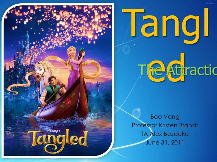 Tangled<br />The Attraction<br />BaoVang<br />Professor Kristen Brandt<br />TA Alex Bezdeka<br />June 31, 2011<br />