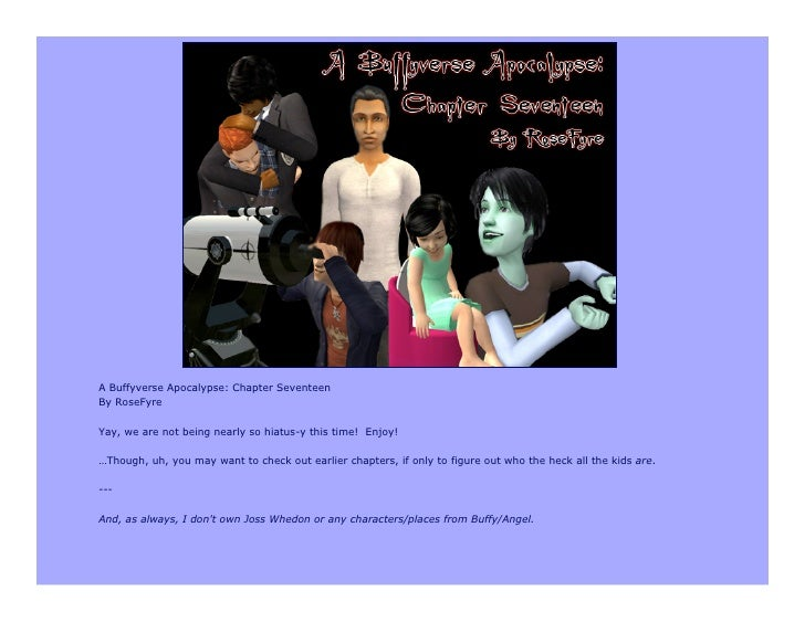 A Buffyverse Apocalypse: Chapter Seventeen By RoseFyre  Yay, we are not being nearly so hiatus-y this time! Enjoy!  …Thoug...