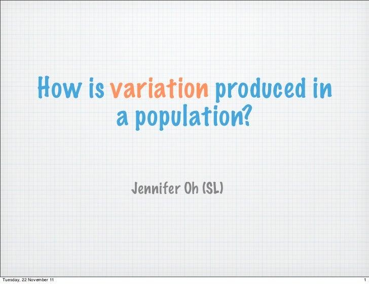 How is variation produced in                      a population?                          Jennifer Oh (SL)Tuesday, 22 Novem...