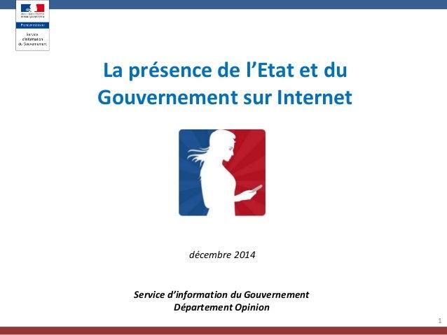 1 La présence de l'Etat et du Gouvernement sur Internet Service d'information du Gouvernement Département Opinion décembre...