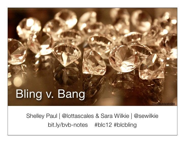 Bling v. Bang!Bling v. Bang                                                    http://flic.kr/p/aXvGh4  Shelley Paul   @lot...