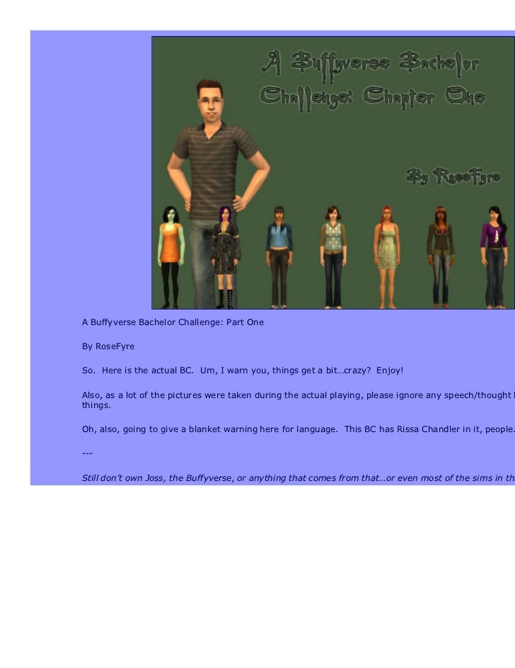 A Buffyverse Bachelor Challenge: Part OneBy RoseFyreSo. Here is the actual BC. Um, I warn you, things get a bit…crazy? Enj...