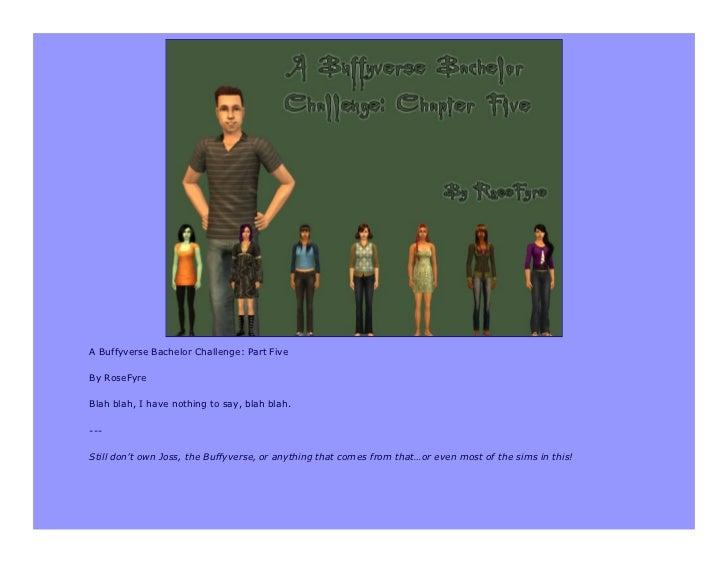 A Buffyverse Bachelor Challenge: Part FiveBy RoseFyreBlah blah, I have nothing to say, blah blah.---Still don't own Joss, ...