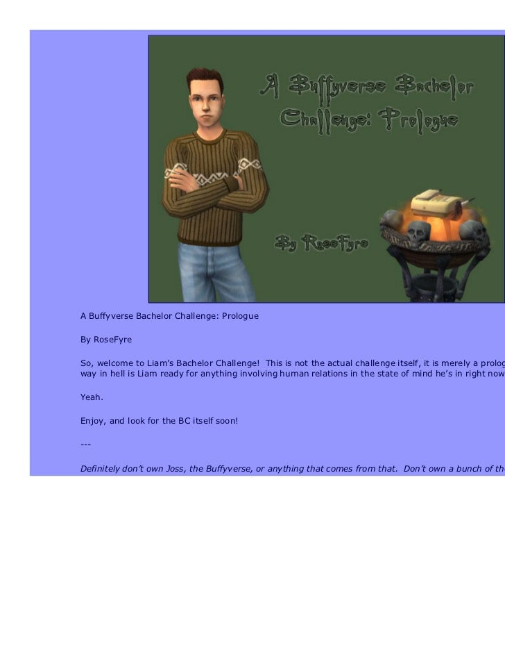 A Buffyverse Bachelor Challenge: PrologueBy RoseFyreSo, welcome to Liam's Bachelor Challenge! This is not the actual chall...