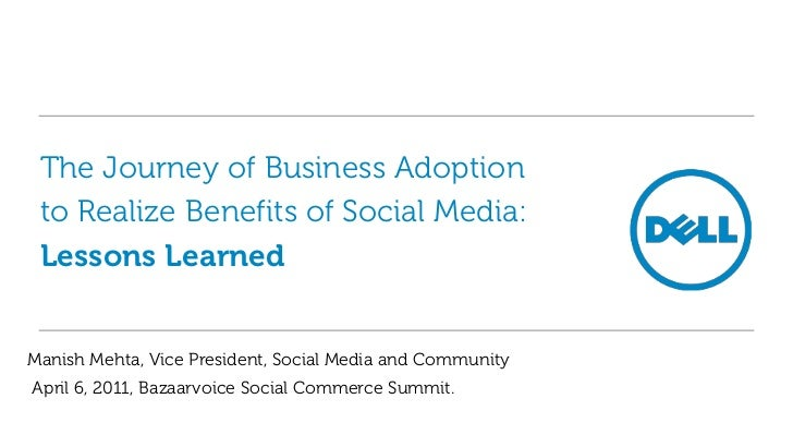 The Journey of Business Adoption to Realize Benefits of Social Media: Lessons LearnedManish Mehta, Vice President, Social ...