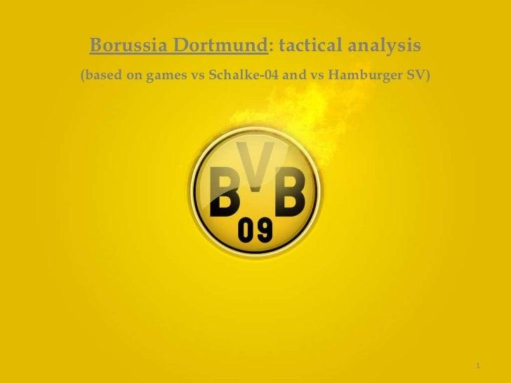 1<br />Borussia Dortmund: tactical analysis<br />(based on games vs Schalke-04 and vs Hamburger SV)<br />