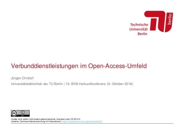 Verbunddienstleistungen im Open-Access-Umfeld Jürgen Christof Universitätsbibliothek der TU Berlin | 16. BVB-Verbundkonfer...