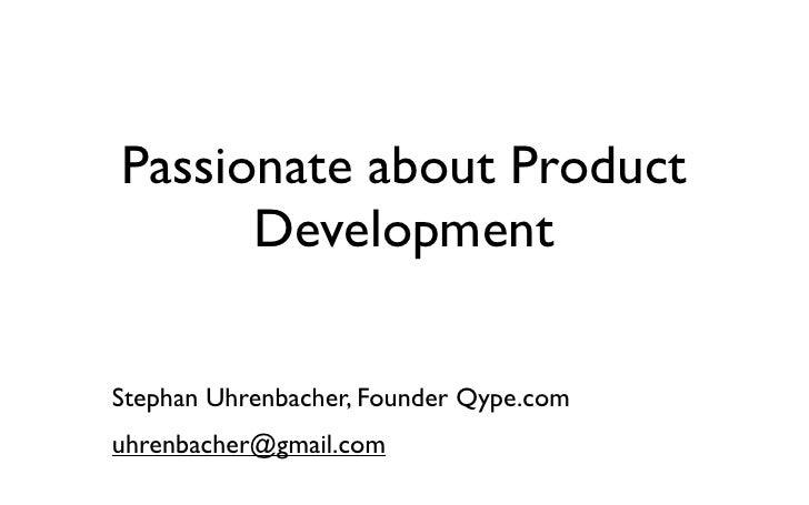 Passionate about Product       Development  Stephan Uhrenbacher, Founder Qype.com uhrenbacher@gmail.com