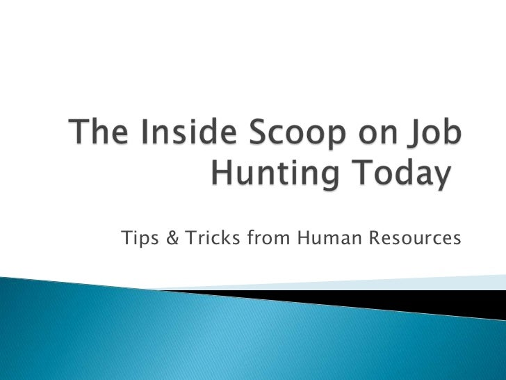 The Inside Scoop on Job Hunting Today<br />Tips & Tricks from Human Resources<br />