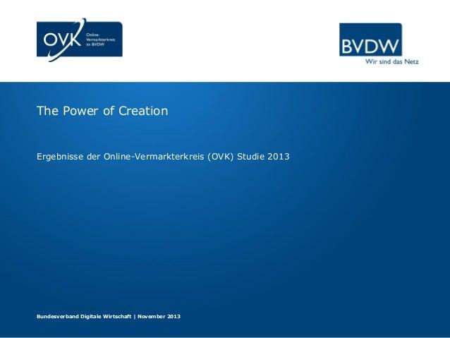 The Power of Creation  Ergebnisse der Online-Vermarkterkreis (OVK) Studie 2013  Bundesverband Digitale Wirtschaft | Novemb...