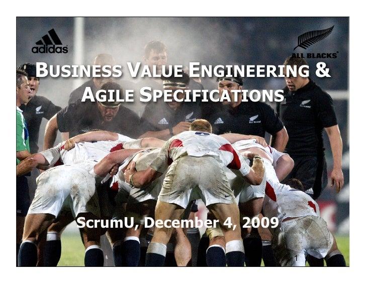 BUSINESS VALUE ENGINEERING &     AGILE SPECIFICATIONS        ScrumU, December 4, 2009                        © Joseph Litt...