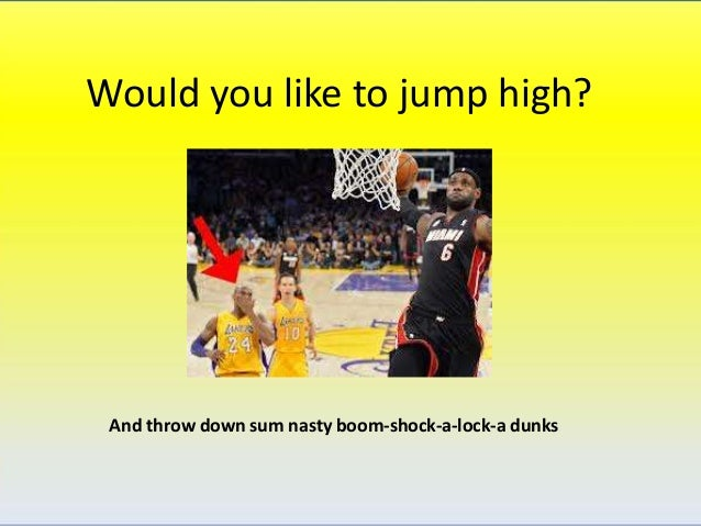 Would you like to jump high? And throw down sum nasty boom-shock-a-lock-a dunks