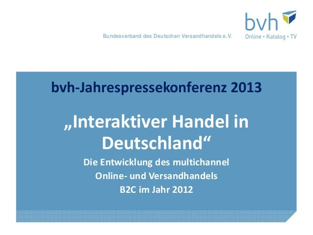 """Bundesverband des Deutschen Versandhandels e.V.bvh-Jahrespressekonferenz 2013 """"Interaktiver Handel in      Deutschland""""   ..."""