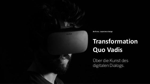 Transformation Quo Vadis die firma . experience design Über die Kunst des digitalen Dialogs.