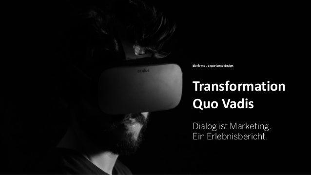 Transformation Quo Vadis die firma . experience design Dialog ist Marketing. Ein Erlebnisbericht.