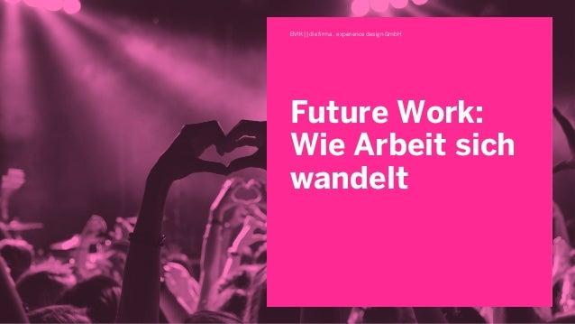 Future Work: Wie Arbeit sich wandelt BVIK || die firma . experience design GmbH