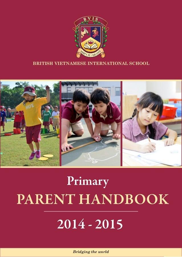 1PRIMARY PARENT HANDBOOK BRITISH VIETNAMESE INTERNATIONAL SCHOOL Bridging the world