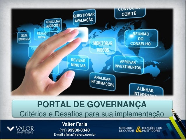 PORTAL DE GOVERNANÇACritérios e Desafios para sua implementação               Valter Faria             (11) 99938-3340    ...