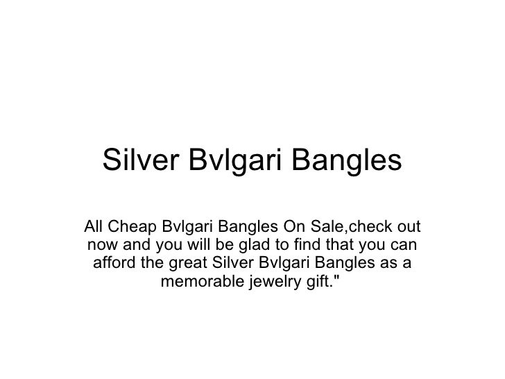 Silver Bvlgari Bangles All Cheap Bvlgari Bangles On Sale,check out now and you will be glad to find that you can afford th...