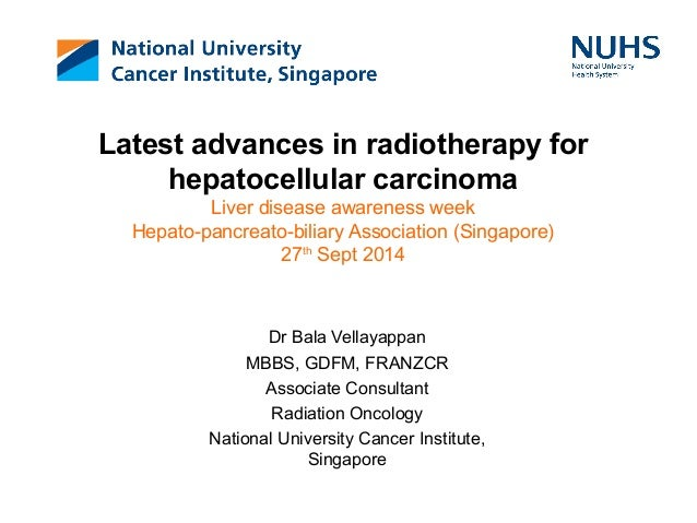 Latest advances in radiotherapy for  hepatocellular carcinoma  Liver disease awareness week  Hepato-pancreato-biliary Asso...