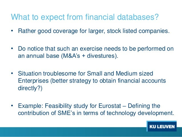 What to expect from financial databases? • Rather good coverage for larger, stock listed companies. • Do notice that such ...