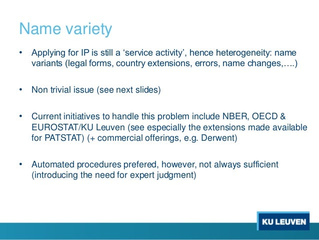 Name variety • Applying for IP is still a 'service activity', hence heterogeneity: name variants (legal forms, country ext...